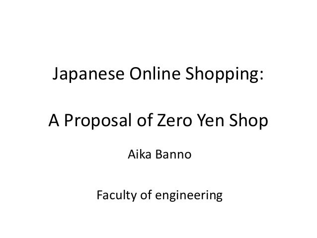 Japanese Online Shopping:A Proposal of Zero Yen Shop          Aika Banno     Faculty of engineering