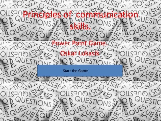 Principles of communication            skills.      Power Point Game.        Oskar Lukasik         Start the Game