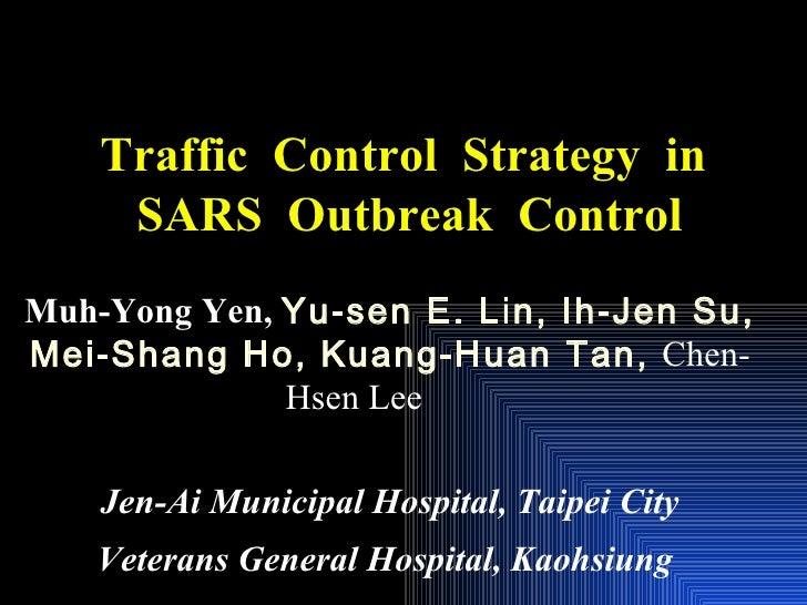 Traffic  Control  Strategy  in  SARS  Outbreak  Control Muh-Yong Yen,  Yu-sen E. Lin, Ih-Jen Su, Mei-Shang Ho, Kuang-Huan ...