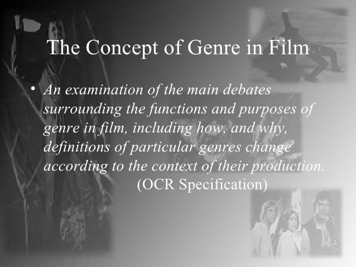 The Concept of Genre in Film <ul><li>An examination of the main debates surrounding the functions and purposes of genre in...