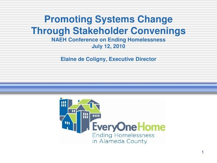 Promoting Systems Change Through Stakeholder Convenings NAEH Conference on Ending HomelessnessJuly 12, 2010Elaine de Colig...