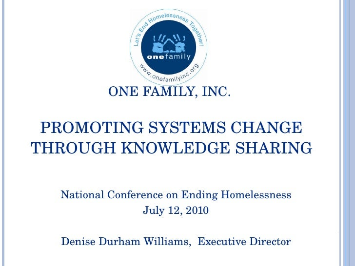ONE FAMILY, INC.  PROMOTING SYSTEMS CHANGE THROUGH KNOWLEDGE SHARING National Conference on Ending Homelessness July 12,...