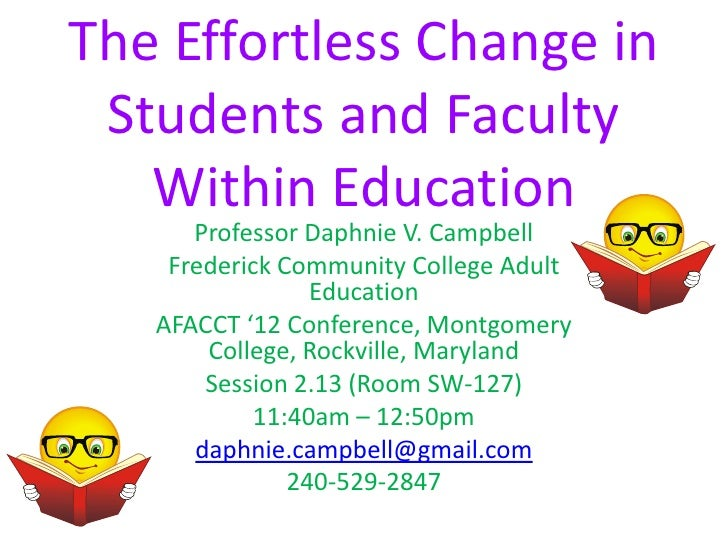 The Effortless Change in Students and Faculty   Within Education      Professor Daphnie V. Campbell    Frederick Community...