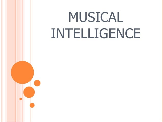 musical intelligence Multiple intelligences musical intelligence and the benefits )f music education by richard colwell and lyle davidson richard colwell is professor and chair of music education and lyle davidson is chair of undergrad- uate education, both at the new england conservatory of music in boston, mass.