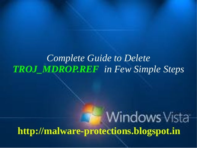 Complete Guide to DeleteTROJ_MDROP.REF in Few Simple Stepshttp://malware-protections.blogspot.in