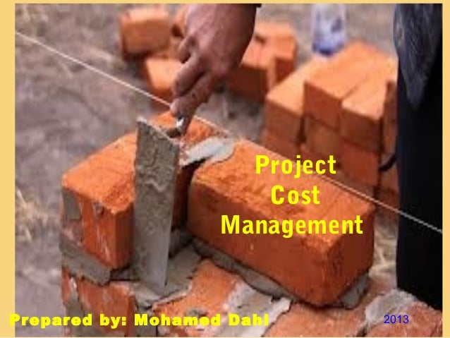 Project                       Cost                    ManagementPrepared by: Mohamed Dahi        2013