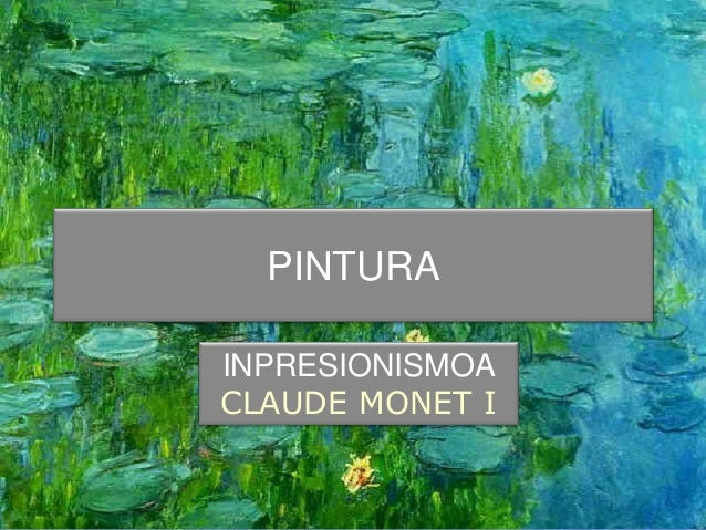 PINTURA INPRESIONISMOA CLAUDE MONET I
