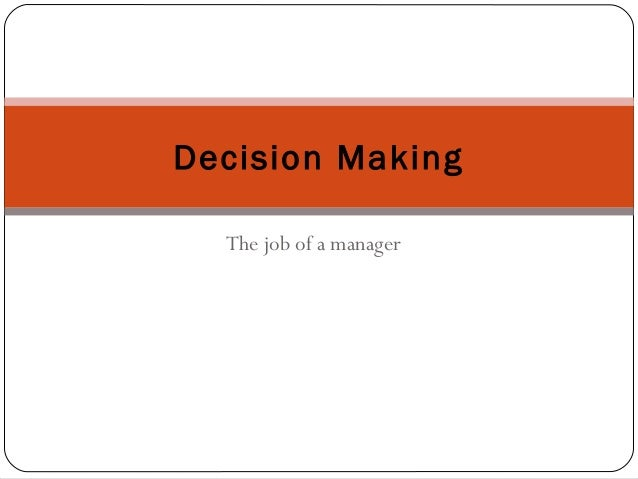 The job of a manager Decision Making