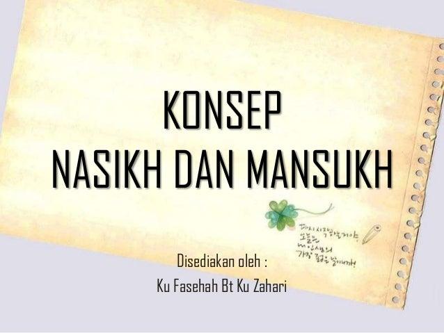 KONSEP NASIKH DAN MANSUKH Disediakan oleh : Ku Fasehah Bt Ku Zahari