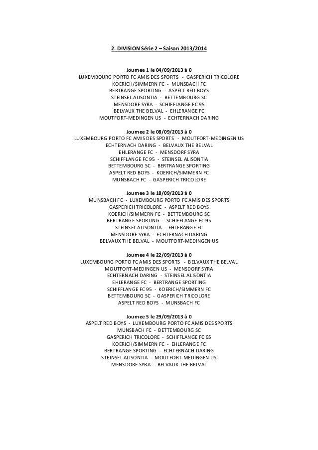 2. DIVISION Série 2 – Saison 2013/2014 Journee 1 le 04/09/2013 à 0 LUXEMBOURG PORTO FC AMIS DES SPORTS - GASPERICH TRICOLO...