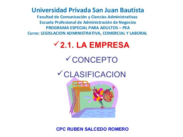 2.1. LA EMPRESA CONCEPTO CLASIFICACION CPC RUBEN SALCEDO ROMERO Universidad Privada San Juan Bautista Facultad de Comun...