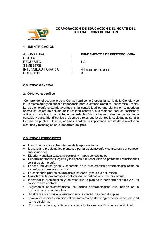 CORPORACION DE EDUCACION DEL NORTE DEL TOLIMA – COREDUCACION 1 IDENTIFICACIÓN ASIGNATURA : FUNDAMENTOS DE EPISTEMOLOGIA CÓ...