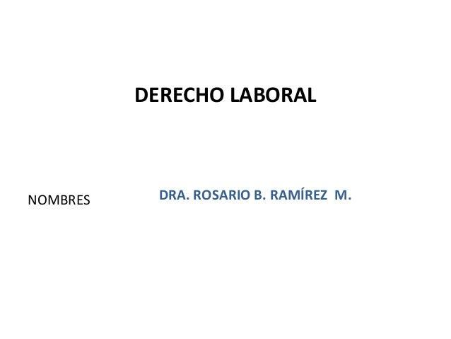 NOMBRES DERECHO LABORAL DRA. ROSARIO B. RAMÍREZ M. 1