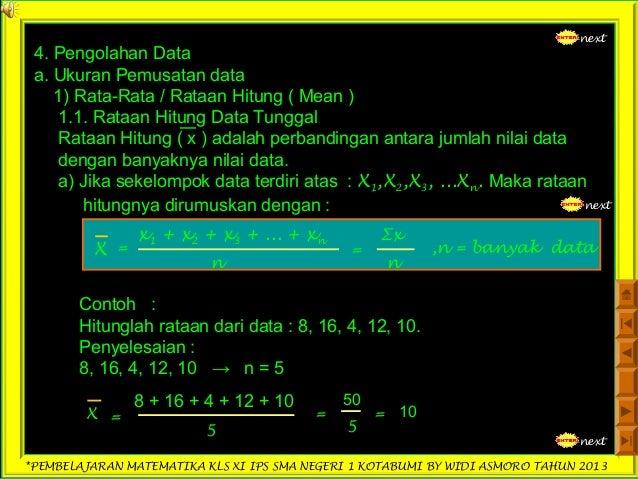 *PEMBELAJARAN MATEMATIKA KLS XI IPS SMA NEGERI 1 KOTABUMI BY WIDI ASMORO TAHUN 2013 4. Pengolahan Data a. Ukuran Pemusatan...