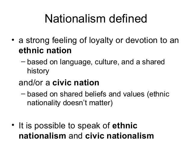 Nationalism defined • a strong feeling of loyalty or devotion to an ethnic nation – based on language, culture, and a shar...
