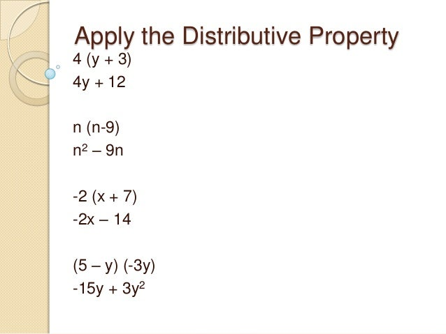 Apply the Distributive Property 4 (y + 3) 4y + 12 n (n-9) n2 – 9n -2 (x + 7) -2x – 14 (5 – y) (-3y) -15y + 3y2