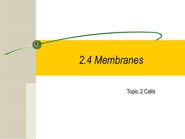 2.4 Membranes Topic 2 Cells
