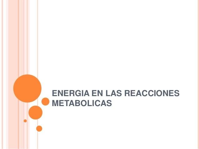 ENERGIA EN LAS REACCIONES METABOLICAS