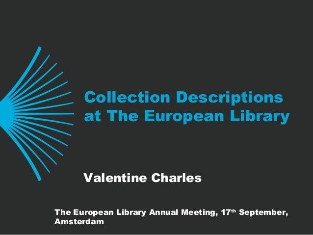 Collection Descriptions at The European Library Valentine Charles The European Library Annual Meeting, 17th September, Ams...