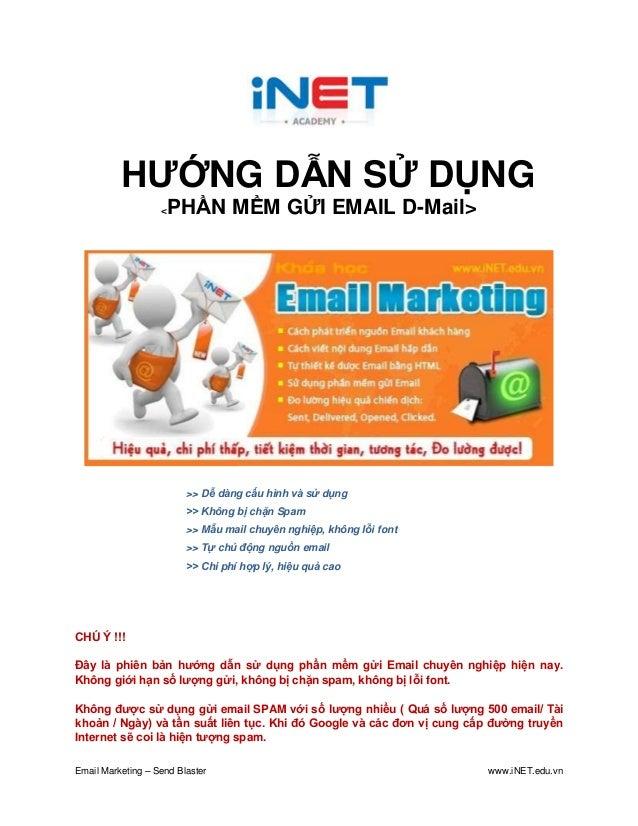 Email Marketing – Send Blaster www.iNET.edu.vn HƯỚNG DẪN SỬ DỤNG <PHẦN MỀM GỬI EMAIL D-Mail> >> Dễ dàng cấu hình và sử dụn...