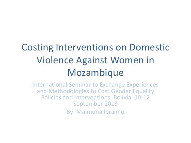 Costing Interventions on Domestic Violence Against Women in Mozambique International Seminar to Exchange Experiences and M...