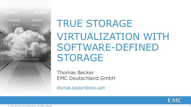 1© Copyright 2013 EMC Corporation. All rights reserved. TRUE STORAGE VIRTUALIZATION WITH SOFTWARE-DEFINED STORAGE Thomas B...