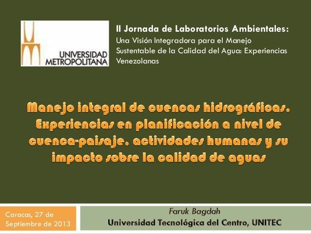 Caracas, 27 de Septiembre de 2013 II Jornada de Laboratorios Ambientales: Una Visión Integradora para el Manejo Sustentabl...