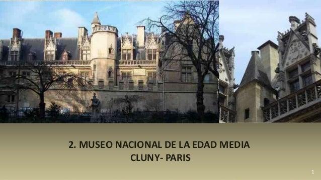 1 2. MUSEO NACIONAL DE LA EDAD MEDIA CLUNY- PARIS