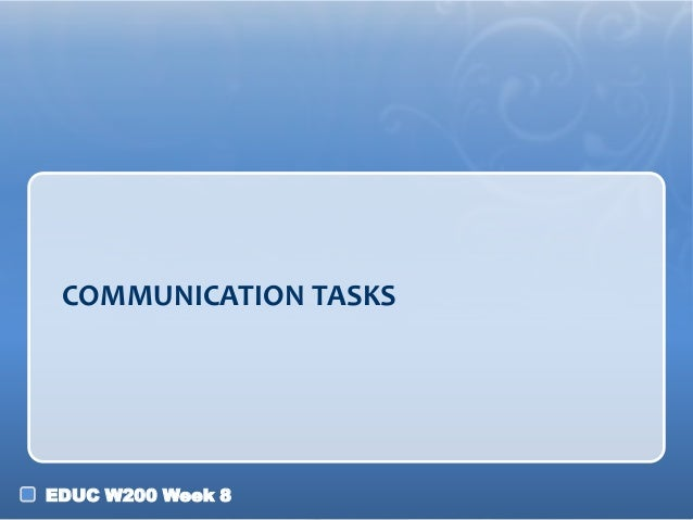 COMMUNICATION TASKS  EDUC W200 Week 8