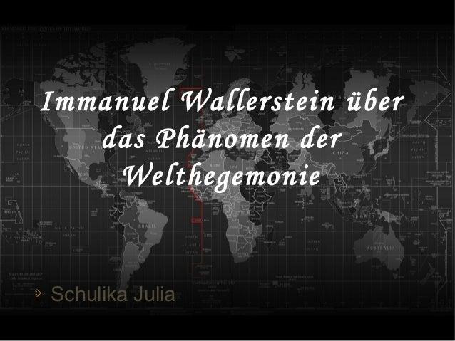Immanuel Wallerstein über das Phänomen der Welthegemonie  Schulika Julia