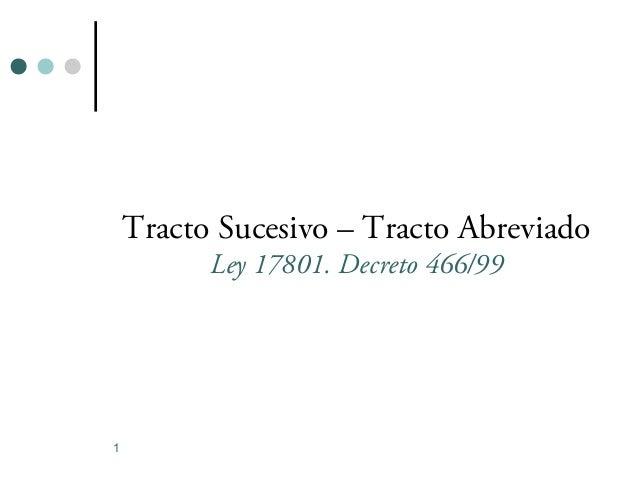 Tracto Sucesivo – Tracto Abreviado Ley 17801. Decreto 466/99  1