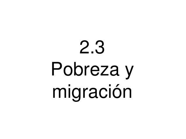2.3 Pobreza y migración