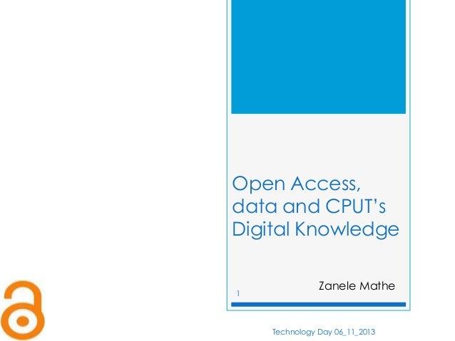 Open Access, data and CPUT's Digital Knowledge  1  Zanele Mathe  Technology Day 06_11_2013