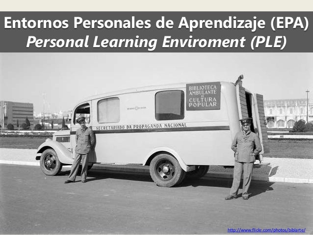 Entornos Personales de Aprendizaje (EPA) Personal Learning Enviroment (PLE)  http://www.flickr.com/photos/biblarte/