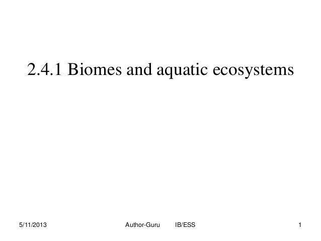 2.4.1 Biomes and aquatic ecosystems  5/11/2013  Author-Guru  IB/ESS  1