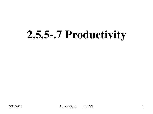 2.5.5-.7 Productivity  5/11/2013  Author-Guru  IB/ESS  1