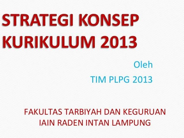 Oleh TIM PLPG 2013 FAKULTAS TARBIYAH DAN KEGURUAN IAIN RADEN INTAN LAMPUNG