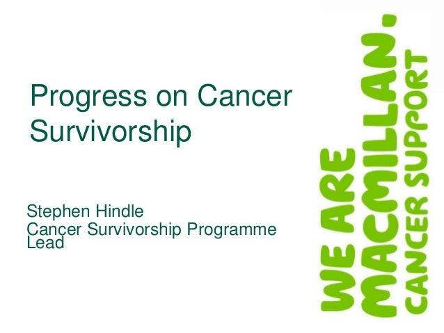 Progress on Cancer Survivorship Stephen Hindle Cancer Survivorship Programme Lead