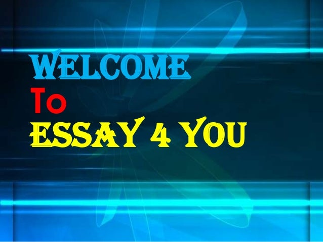 Welcome To Essay 4 You