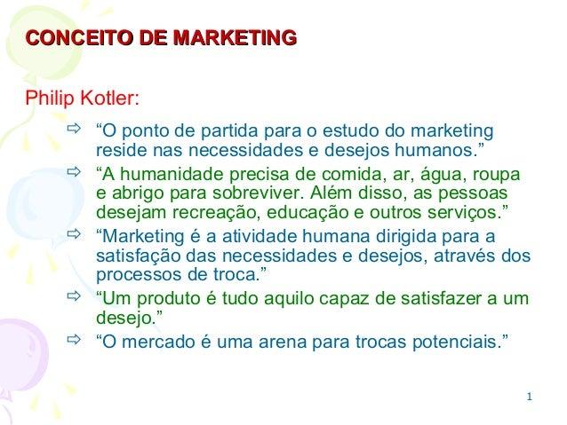 """CONCEITO DE MARKETING Philip Kotler:  """"O ponto de partida para o estudo do marketing reside nas necessidades e desejos hu..."""