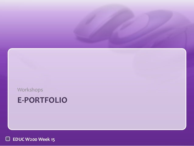 Workshops  E-PORTFOLIO  EDUC W200 Week 15