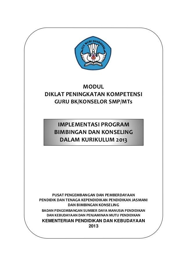 MODUL DIKLAT PENINGKATAN KOMPETENSI GURU BK/KONSELOR SMP/MTs  IMPLEMENTASI PROGRAM BIMBINGAN DAN KONSELING DALAM KURIKULUM...