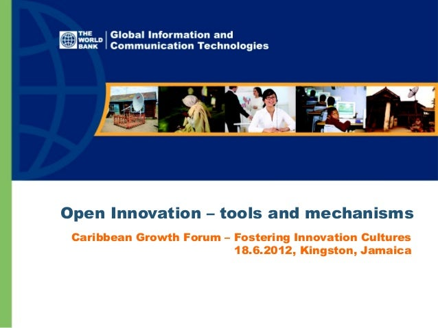 Open Innovation – tools and mechanisms Caribbean Growth Forum – Fostering Innovation Cultures 18.6.2012, Kingston, Jamaica