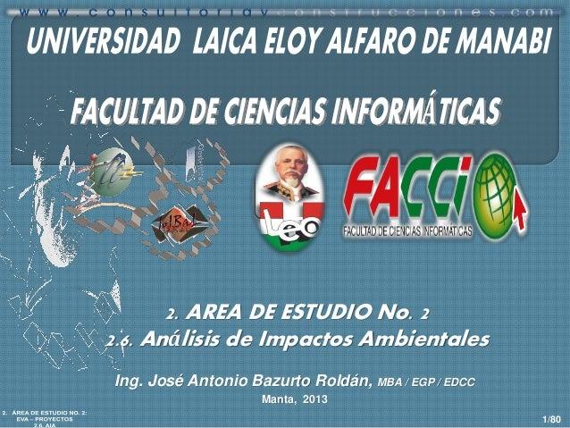 2. AREA DE ESTUDIO No. 2 2.6. Análisis de Impactos Ambientales Ing. José Antonio Bazurto Roldán, MBA / EGP / EDCC Manta, 2...