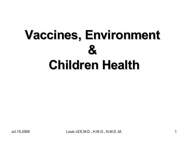 Vaccines, Environment & Children Health  Jul.15.2008  Louis LEE,M.D., H.M.D., N.M.D.,M.B.A.  1