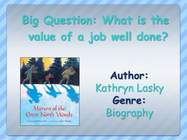 Big Question: What is the value of a job well done? Author: Kathryn Lasky Genre: Biography