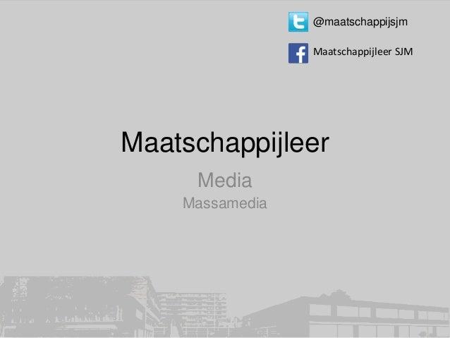 @maatschappijsjm Maatschappijleer SJM  Maatschappijleer Media Massamedia