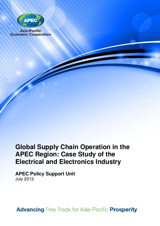 Global Supply Chain Operation in the APEC Region: Case Study of the Electrical and Electronics Industry APEC Policy Suppor...
