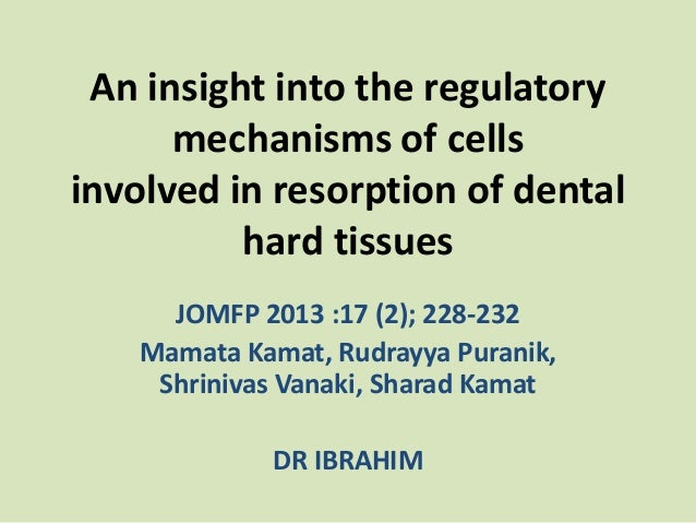 An insight into the regulatory mechanisms of cells involved in resorption of dental hard tissues JOMFP 2013 :17 (2); 228-2...