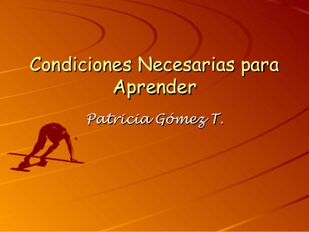 Condiciones Necesarias para Aprender Patricia Gómez T.